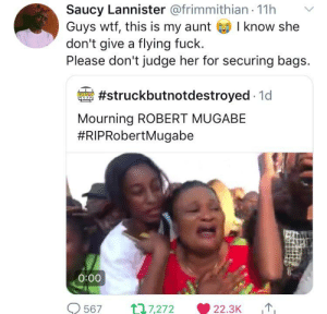 RIP Mugabe: Saucy Lannister @frimmithian 11h  Guys wtf, this is my aunt  don't give a flying fuck.  Please don't judge her for securing bags.  I know she  #struckbutnotdestroyed 1d  Mourning ROBERT MUGABE  #RIPRobertMugabe  0:00  117,272  567  22.3K RIP Mugabe