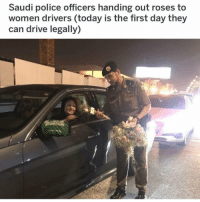 Memes, Police, and Drive: Saudi police officers handing out roses to  women drivers (today is the first day they  can drive legally) https://t.co/9bXA8qc5nu