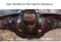 """Vision, On the Road, and The Road: Saul, blinded on the road to Damascus  """"Guys, we've got a Vision situation."""""""