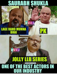 Memes, 🤖, and Industrial: SAURABH SHUKLA  RVC J  WWW, RVCJ, COM  LAGE RAHO MUNNA  PK  BHAI  RVC J  WWW, RVC).COM  JOLLY LLB SERIES  ONE OF THE BEST ACTORSIN  OUR INDUSTRY One Of The Finest Actors We Have Got! #JollyLLB2