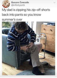 Dad, Back, and You: Sauren Comrade  @infinityonhi  My dad is zipping his zip-off shorts  back into pants so you know  summer's over Dumps like a truck