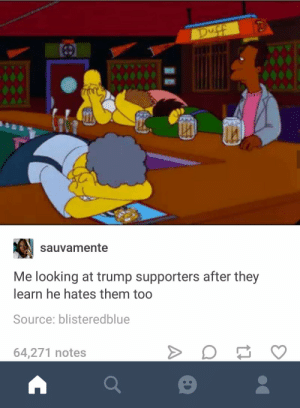 Homeless, Trump, and Looking: sauvamente  Me looking at trump supporters after they  learn he hates them tog  Source: blisteredblue  64,271 notes Make Veterans Homeless Again