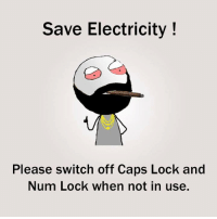 caps lock: Save Electricity  Please switch off Caps Lock and  Num Lock when not in use.