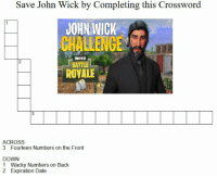 : Save John Wick by Completing this Crossword  JOHN WICK  CHALLENGE  FORTNITE  BATTLEa  2  ROVALE  ACROSS  3 Fourteen Numbers on the Front  DOWN  1 Wacky Numbers on Back  2 Expiration Date