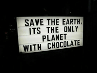 Chocolate, Earth, and Planet: SAVE THE EARTH,  ITS THE ONLY  PLANET  WITH CHOCOLATE