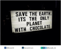 Planet, Earthing, and Saved: SAVE THE EARTH,  ITS THE ONLY  PLANET  WITH CHOCOLATE  If @@sarcastic us  Sarcasmlol.com  @Sarcasmlol