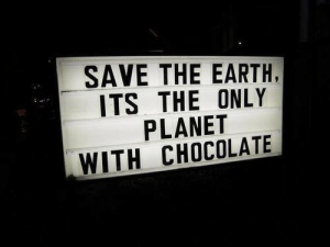 Life, Love, and Chocolate: SAVE THE EARTH,  ITS THE ONLY  PLANET  WITH CHOCOLATE If this doesnt inspire change I dont know what will 😂  Follow for more relatable love and life quotes!
