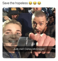 Conor McGregor, Memes, and SpongeBob: Save the hopeless  Just met Conor McGregor He looks like the human form of SpongeBob • Follow @savagememesss for more posts daily