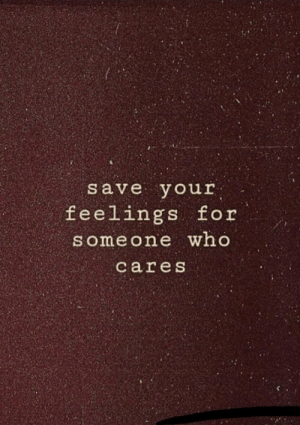 Who, For, and Feelings: save your  feelings for  S omeone who  care s