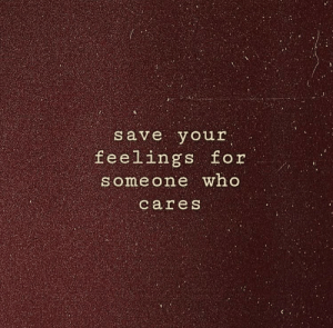 who cares: save your  feelings for  someone who  cares