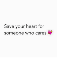 who cares: Save your heart for  someone who cares