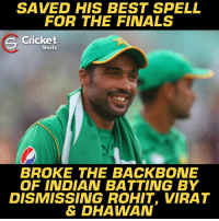 Finals, Memes, and Best: SAVED HIS BEST SPELL  FOR THE FINALS  S Cricket  Shots  BROKE THE BACKBONE  OF INDIAN BATTING BY  DISMISSING ROHIT, VIRAT  & DHAWAN Brilliant spell by Mohammad Amir 👍👍