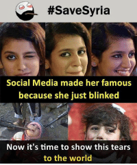 Be Like, Meme, and Memes:  #SaveSyria  Social Media  made her famous  because she just blinked  Now it's time to show this tears  to the world Twitter: BLB247 Snapchat : BELIKEBRO.COM belikebro sarcasm meme Follow @be.like.bro