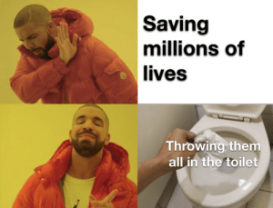 Am I a murderer? by DoctorThredson69 MORE MEMES: Saving  millions of  lives  Throwing them  all in the toilet Am I a murderer? by DoctorThredson69 MORE MEMES