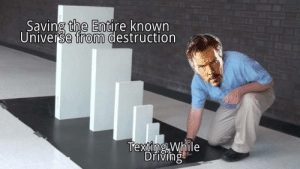 Driving, Funny, and Meme: Saving the Entire known  Universe from destruction  Texting While  Driving daily-meme:  A simple meme but quite funny