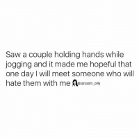 Funny, Memes, and Sarcasm: Saw a couple holding hands while  jogging and it made me hopeful that  one day will meet someone who will  hate them with me @sarcasm only ⠀