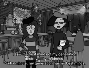 Saw, Best, and Madness: saw the best minds of my generation  destroyed by madness  Wait a minute, my generation has no best minds
