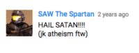 I found this gem on the Youtube comments of Lower Norfair's theme: SAW The Spartan 2 years ago  HAIL SATAN!!!!  k atheism ftw I found this gem on the Youtube comments of Lower Norfair's theme