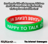 Aspergers: Saw these for Ridswith Aspergers.Otinlkwe  chould All wear them, Imagine knowing  whosupforachatal  HAPPY TO TALK  PinsivecomThe Iintemet Scavengers