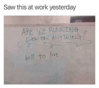 Saw, Work, and Jive: Saw this at work yesterday  ARE KE RUNNTNG  hill to Jive