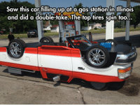 Saw, Tumblr, and Blog: Saw this car fillingupata.gas station in Illinois  and did a double-take. The top tires spin too... srsfunny:  Something's Off About This One