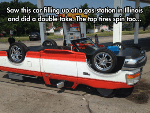 Saw, Tumblr, and Blog: Saw this car fillingupata.gas station in Illinois  and did a double-take. The top tires spin too... srsfunny:Something's Off About This One