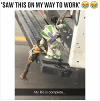 Life, Memes, and Saw: 'SAW THIS ON MY WAY TO WORK  My life is complete.. This is amazing 😂😂