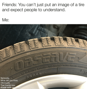 Saw this tire and decided to make my first meme: Saw this tire and decided to make my first meme