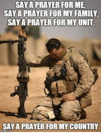 Prayer is a powerful weapon.: SAY A PRAYER FOR MY FAMILY  SAYA PRAYER FOR MY UNIT  SAYA PRAYER FOR MY COUNTRY Prayer is a powerful weapon.