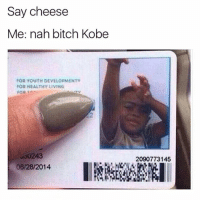 Memes, Kobe, and Youth: Say cheese  Me: nah bitch Kobe  FOR YOUTH DEVELOPMENT  FOR HEALTHY LIVING  J50243  06/28/2014  2090773145 Dead 😂😂