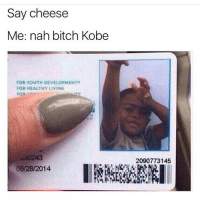 Kobe, Dank Memes, and Youth: Say cheese  Me: nah bitch Kobe  FOR YOUTH DEVELOPMENT  FOR HEALTHY LIVING  FOR  sen  vo0243  06/28/2014  2090773145 🏀