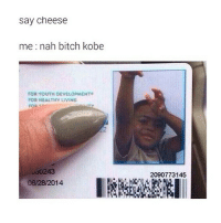 say cheese  me nah bitch kobe  FOR YOUTH DEVELOPMENT  FOR HEALTHY LIVING  FOR  06/28/2014  2090773145 in like second grade i was trying to throw a ball of paper into the trash can and ended up hitting my teacher instead lolol oops