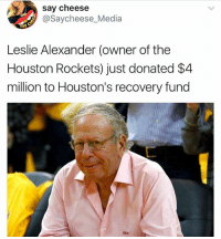 SHAKE THE CITY BACK 💪🏾🙏🏾🙏🏾💯: say cheese  @Saycheese_Media  Leslie Alexander (owner of the  Houston Rockets) just donated $4  million to Houston's recovery fund  ZXR SHAKE THE CITY BACK 💪🏾🙏🏾🙏🏾💯