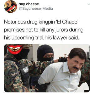 El Chapo, Lawyer, and Drug: say cheese  @Saycheese_Media  Notorious drug kingpin 'El Chapo'  promises not to kill any jurors during  his upcoming trial, his lawyer said