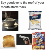 meirl: Say goodbye to the roof of your  mouth starterpack  HERRS  KETTLA  original  CAPN  CRUNCH  ATIZE  t Can meirl