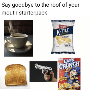 Dank, Memes, and Target: Say goodbye to the roof of your  mouth starterpack  HERRS  KETTLA  original  CAPN  CRUNCH  ATIZE  t Can meirl by Alarid MORE MEMES