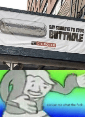 Chipotle, Fuck, and Mexican: SAY GOODBYE TO YOUR  BUTTHOLE  CHIPOTLE  MEXICAN GRILL  dam the.creator  excuse me what the fuck Hmmmmmmmmmmmm