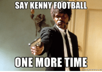 SAY KENNY FOOTBALL  ONE MORE TIME  meme generator net To all the aggies in my office