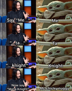 """this is from a fucking smash ultimate meme account on twitter who makes theSe: Say """"Me...""""  Me  """"octa...""""  Ta  """"...knight""""  Knight  Smash Memes  HOreme  Now say  """"Meta Knight""""  Mc chicky nuggy this is from a fucking smash ultimate meme account on twitter who makes theSe"""