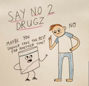 just say no: SAY NO 2  DRUGZ  NO  MAYBE YOu  SHOULD SAVE THE REST  FOR ANOTHER TIME? just say no