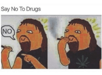 Drugs, MeIRL, and  No: Say No To Drugs meirl