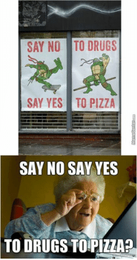 Say No To Drugs Say Yes To Pizza Say No Say Yes To Drugs Topillaa Did I Read That Right Meme On Me Me