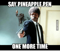 Pineapple, Time, and One: SAY PINEAPPLE PEN  ONE MORE TIME