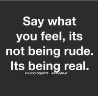 Mosh Girl: Say what  you feel, its  not being rude.  Its being real