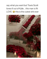 Love, Shit, and Travis Scott: say what you want but Travis Scott  loves tt out of Kylie... this man is IN  LOVE. this is the cutest shit ever he really loves her and this isn't the first time he showed it, i love everything about this