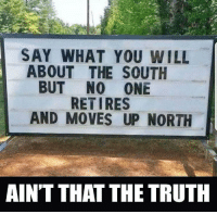 """Double tap if you agree!! 🙌🏼 C0MMENT """"F"""" 6 times for a follow back!: SAY WHAT YOU WILL  ABOUT THE SOUTH  BUT NO ONE  RETIRES  AND MOVES UP NORTH  AINT THAT THE TRUTH Double tap if you agree!! 🙌🏼 C0MMENT """"F"""" 6 times for a follow back!"""