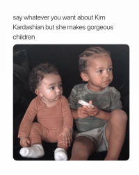 Children, Gorgeous, and Kardashian: say whatever you want about Kinm  Kardashian but she makes gorgeous  children those children are lucky