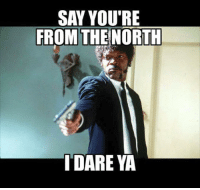Quickscoping some memes to you all  -Dáithí: SAY YOU'RE  FROM THE NORTH  I DARE YA Quickscoping some memes to you all  -Dáithí