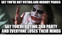 Party, Mind, and Advice Animals: SAY YOURE NOTVOTINGAND NOBODY PANICS  SAY YOU VOTING 3RD PARTY  ANDEVERYONELOSES THEIR MINDS I feel like I'd take less abuse if I was just apathetic about the election