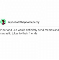 k but Percy would too???: sayhellotothepoodlepercy  Piper and Leo would definitely send memes and  sarcastic jokes to their friends k but Percy would too???